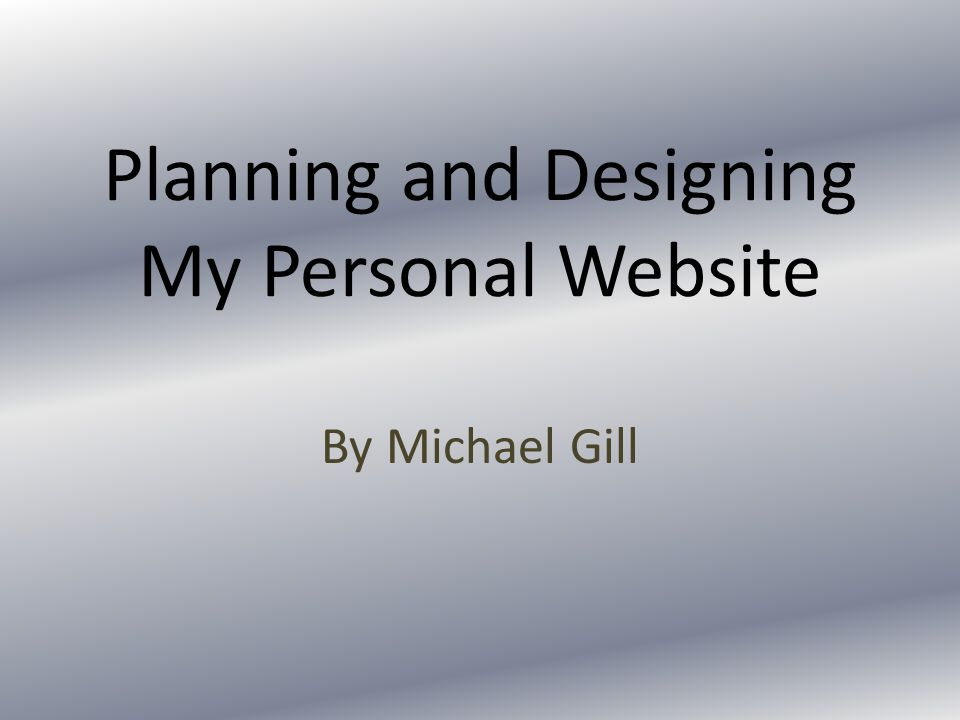 Planning and Designing My Personal Website By Michael Gill