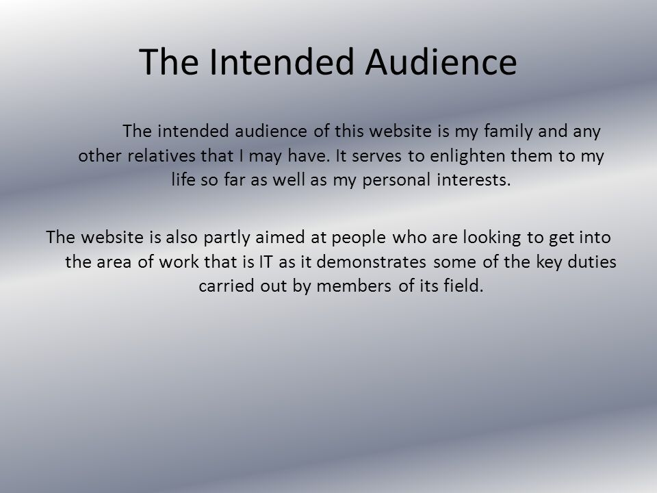 The Intended Audience The intended audience of this website is my family and any other relatives that I may have.