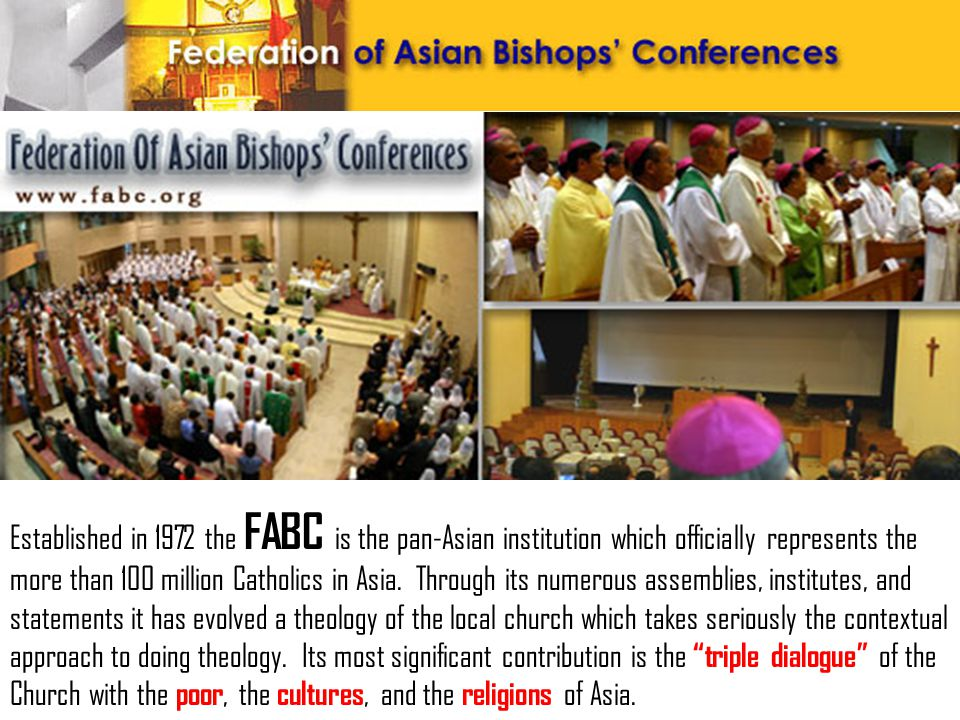 Established in 1972 the FABC is the pan-Asian institution which officially represents the more than 100 million Catholics in Asia.