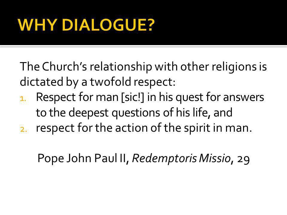 The Church's relationship with other religions is dictated by a twofold respect: 1.