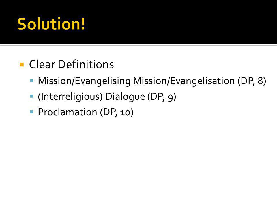  Clear Definitions  Mission/Evangelising Mission/Evangelisation (DP, 8)  (Interreligious) Dialogue (DP, 9)  Proclamation (DP, 10)