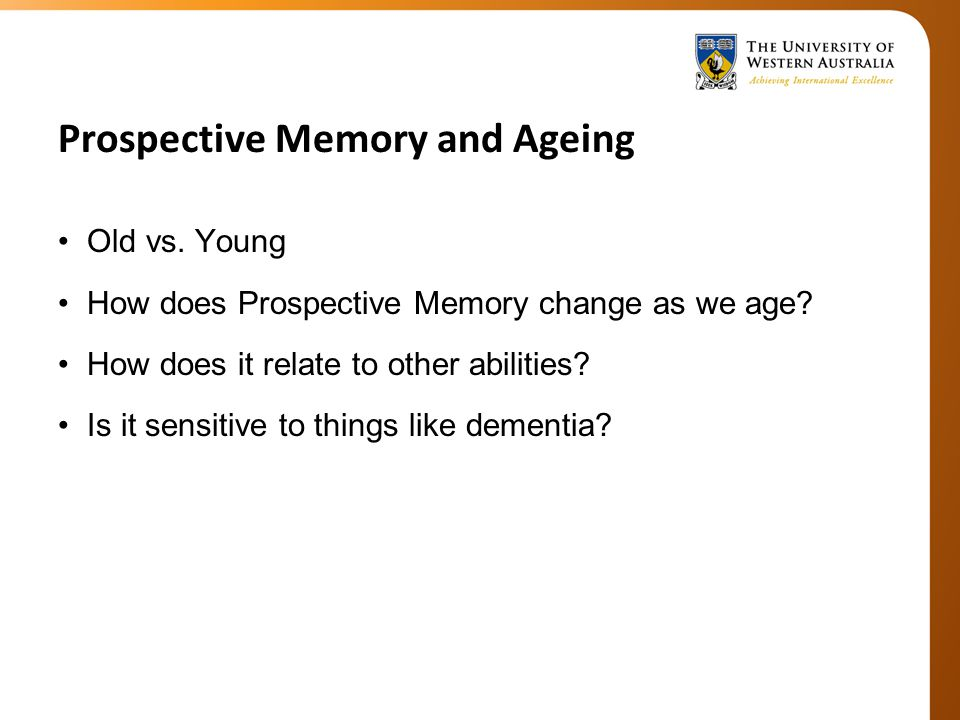 Prospective Memory and Ageing Old vs. Young How does Prospective Memory change as we age.