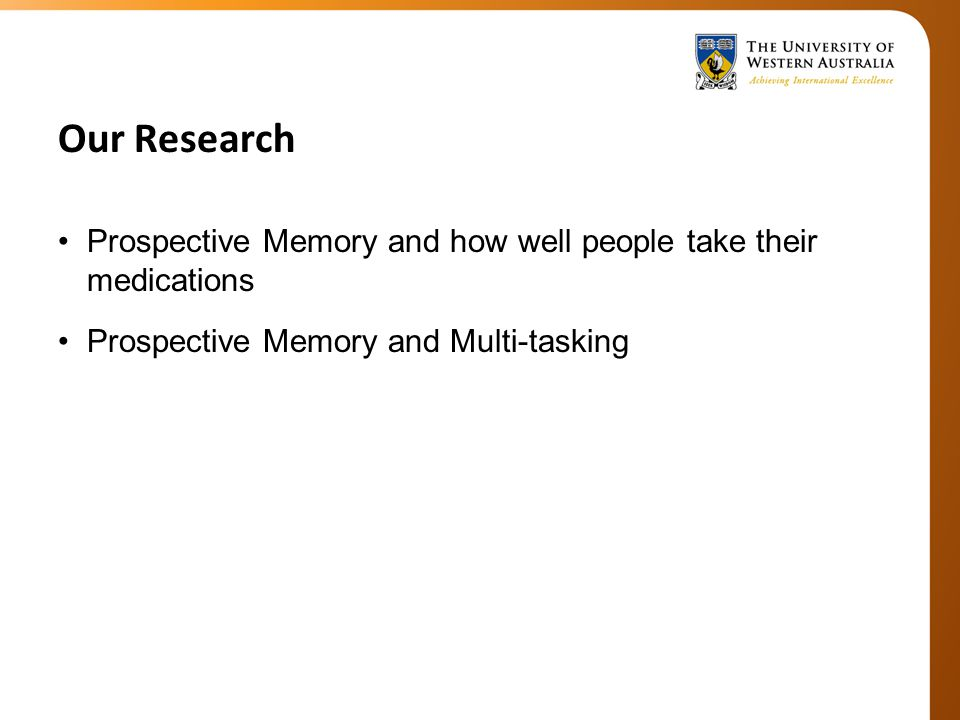 Our Research Prospective Memory and how well people take their medications Prospective Memory and Multi-tasking