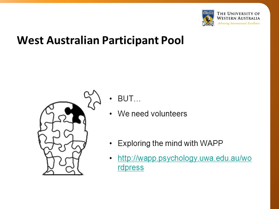 West Australian Participant Pool BUT… We need volunteers Exploring the mind with WAPP http://wapp.psychology.uwa.edu.au/wo rdpresshttp://wapp.psychology.uwa.edu.au/wo rdpress