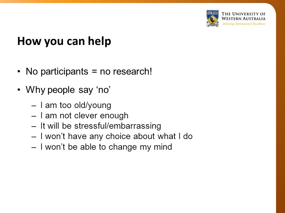 How you can help No participants = no research.