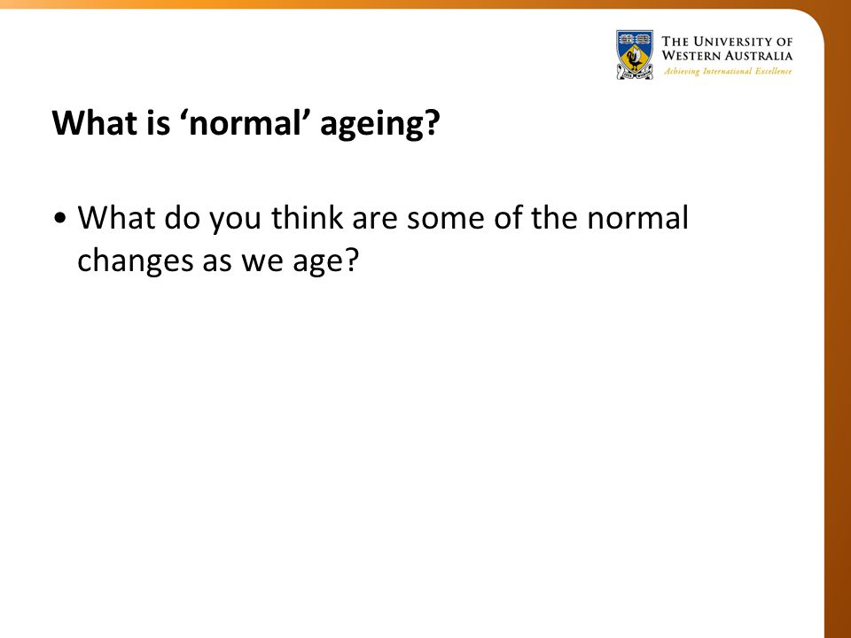 What is 'normal' ageing What do you think are some of the normal changes as we age
