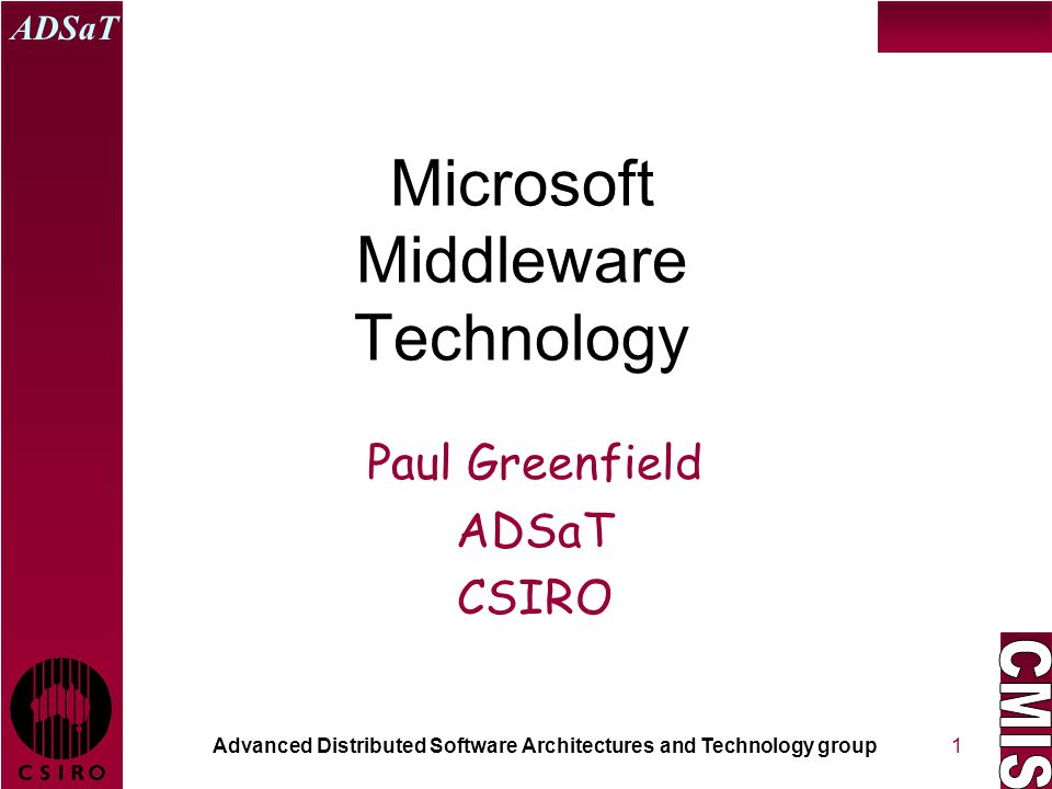 Advanced Distributed Software Architectures and Technology group ADSaT 1 Microsoft Middleware Technology Paul Greenfield ADSaT CSIRO