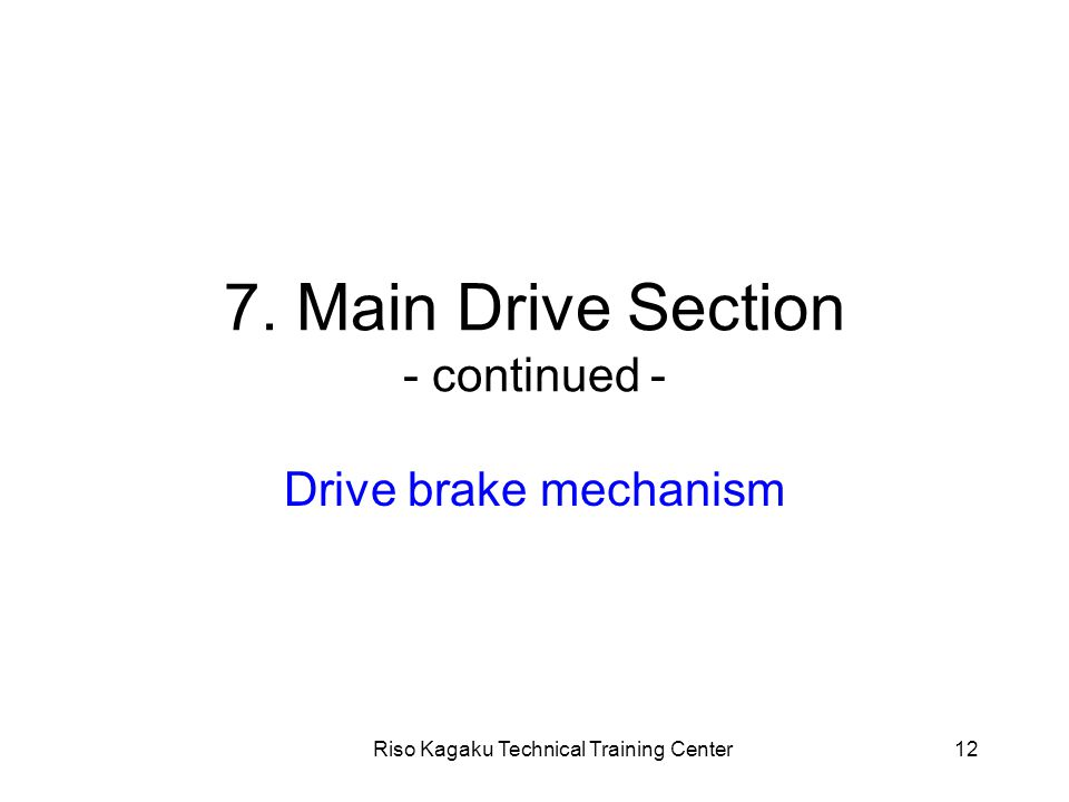 Riso Kagaku Technical Training Center12 7. Main Drive Section - continued - Drive brake mechanism