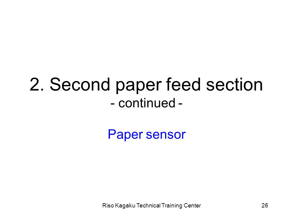Riso Kagaku Technical Training Center26 2. Second paper feed section - continued - Paper sensor