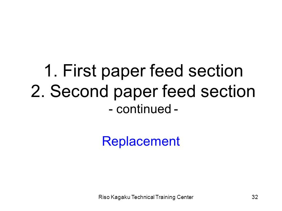 Riso Kagaku Technical Training Center32 1. First paper feed section 2.
