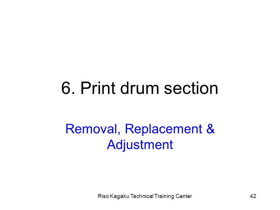 Riso Kagaku Technical Training Center42 6. Print drum section Removal, Replacement & Adjustment