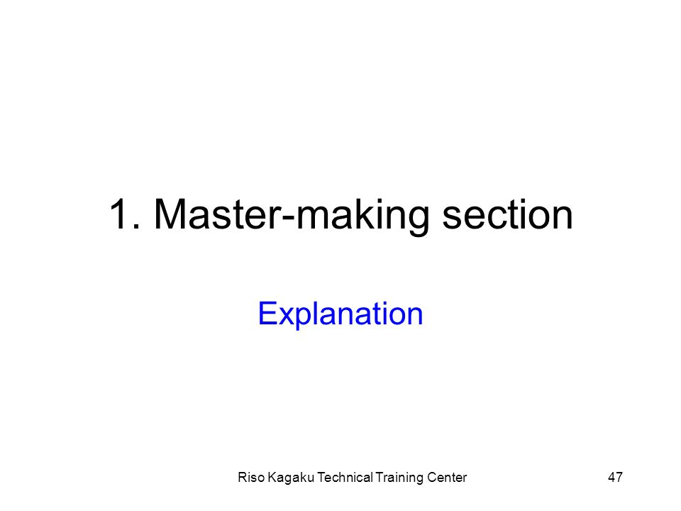 Riso Kagaku Technical Training Center47 1. Master-making section Explanation