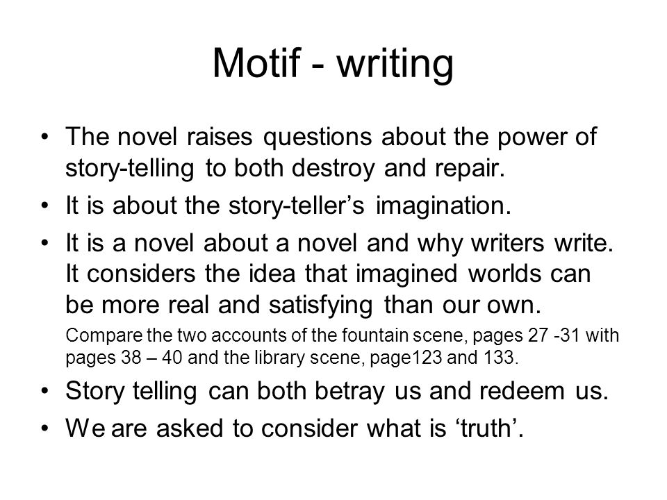 Motif - writing The novel raises questions about the power of story-telling to both destroy and repair.