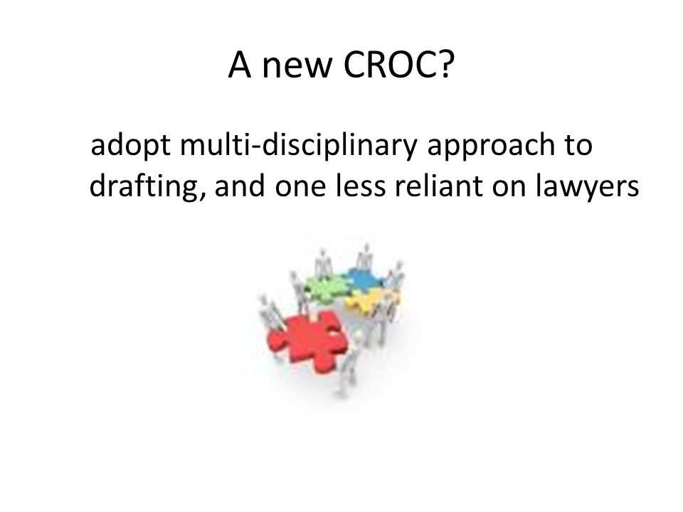 A new CROC adopt multi-disciplinary approach to drafting, and one less reliant on lawyers