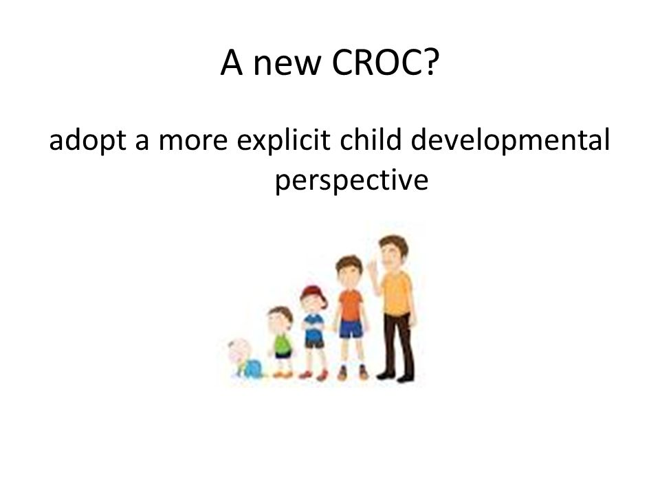 A new CROC adopt a more explicit child developmental perspective