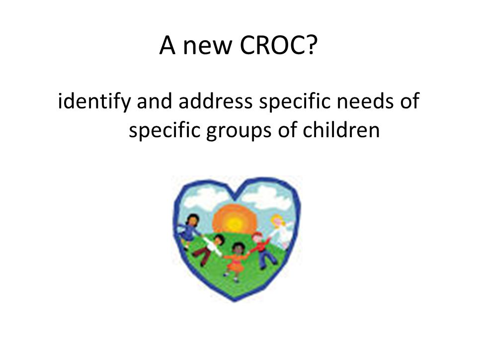 A new CROC identify and address specific needs of specific groups of children