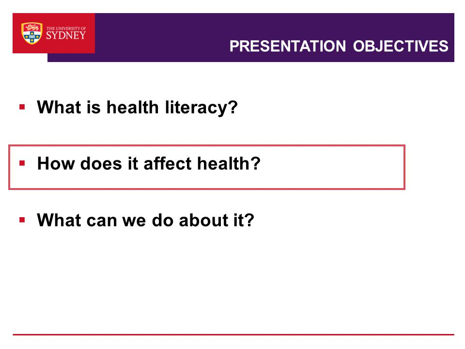 PRESENTATION OBJECTIVES  What is health literacy.