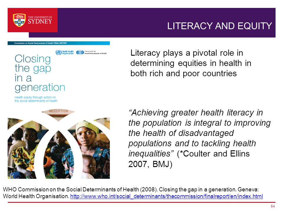 LITERACY AND EQUITY 64 WHO Commission on the Social Determinants of Health (2008).