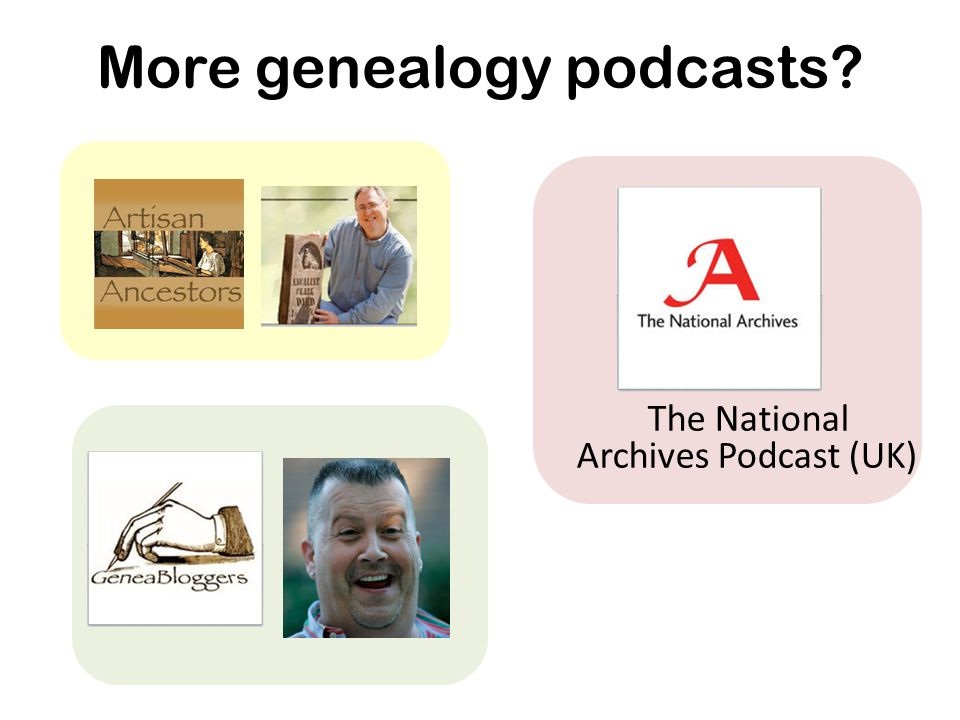 More genealogy podcasts The National Archives Podcast (UK)