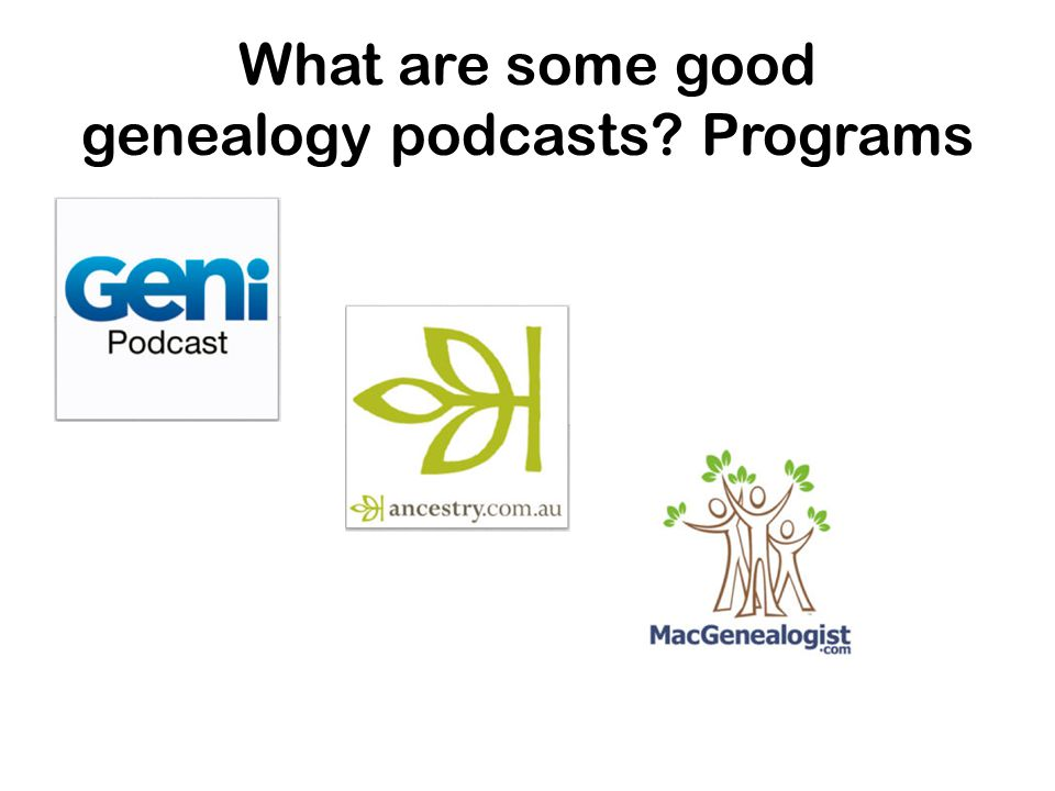 What are some good genealogy podcasts Programs
