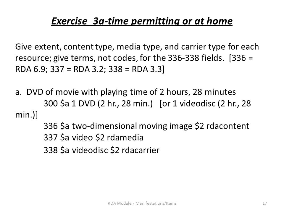Exercise 3a-time permitting or at home Give extent, content type, media type, and carrier type for each resource; give terms, not codes, for the 336-338 fields.