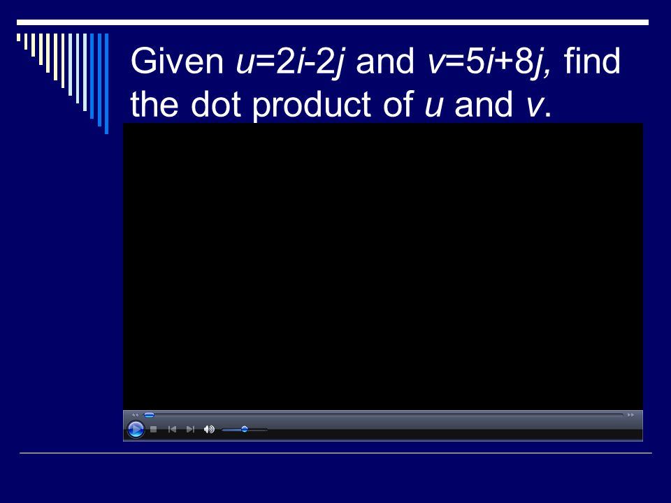 Given u=2i-2j and v=5i+8j, find the dot product of u and v.