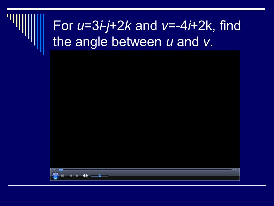 For u=3i-j+2k and v=-4i+2k, find the angle between u and v.