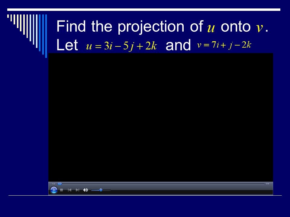Find the projection of onto. Let and