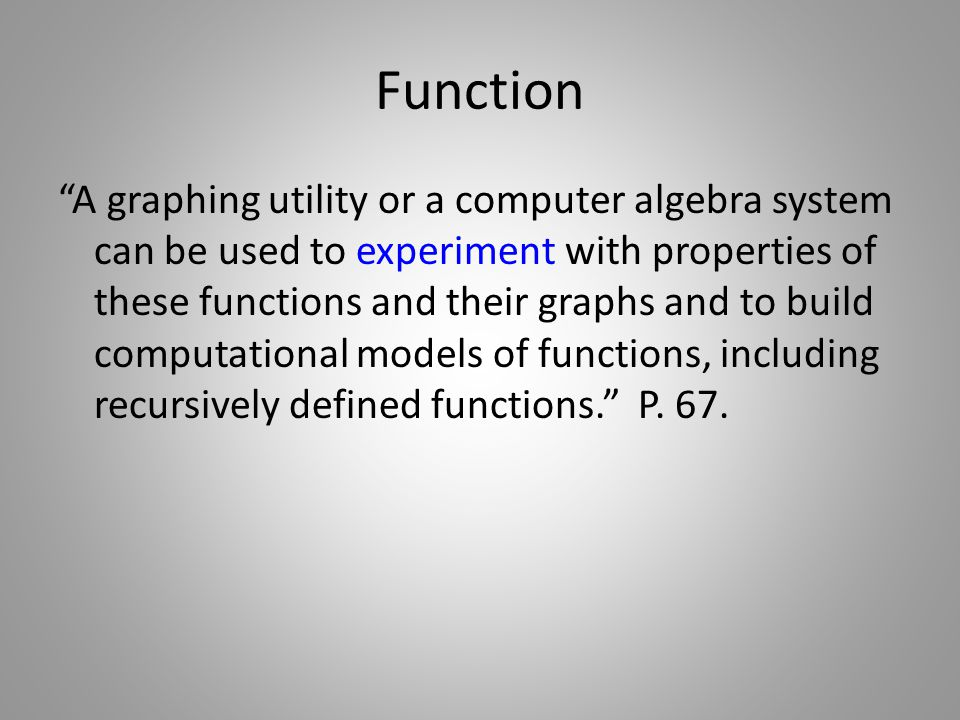 Function A graphing utility or a computer algebra system can be used to experiment with properties of these functions and their graphs and to build computational models of functions, including recursively defined functions. P.