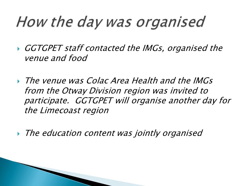  GGTGPET staff contacted the IMGs, organised the venue and food  The venue was Colac Area Health and the IMGs from the Otway Division region was invited to participate.