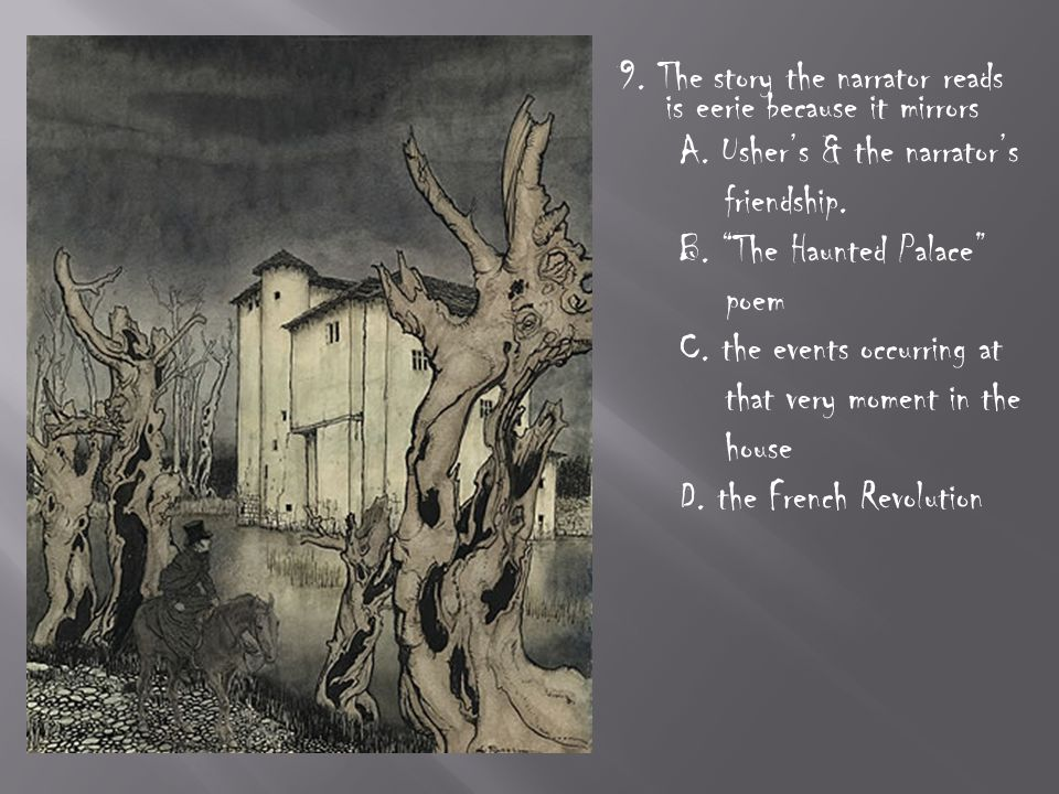 9. The story the narrator reads is eerie because it mirrors A.