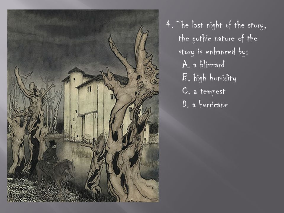 4. The last night of the story, the gothic nature of the story is enhanced by: A.