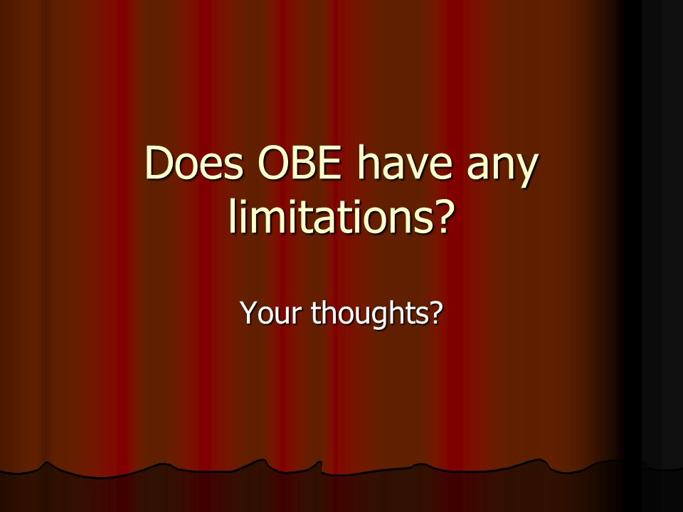 Does OBE have any limitations Your thoughts