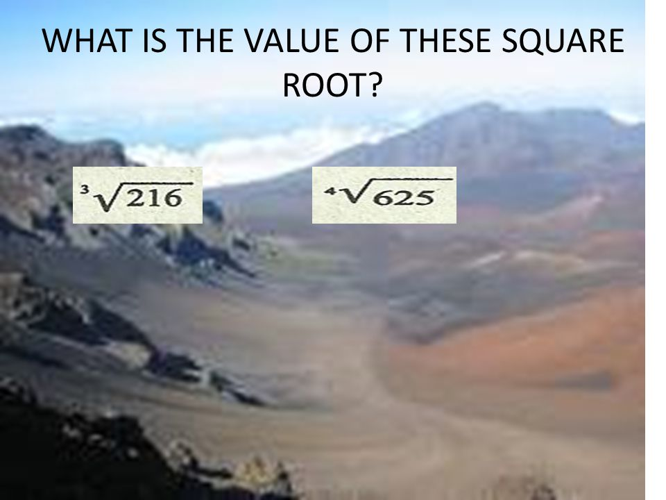WHAT IS THE VALUE OF THESE SQUARE ROOT