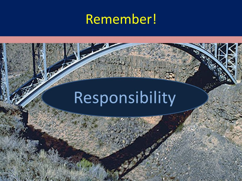 Remember! Responsibility