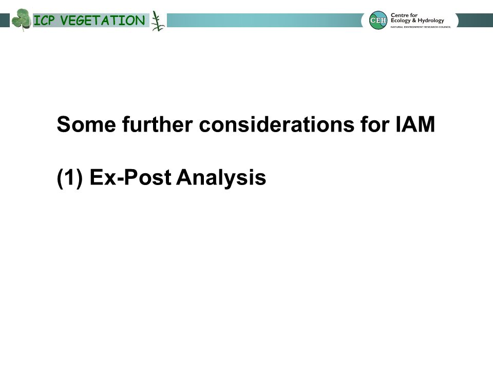 ICP VEGETATION Some further considerations for IAM (1) Ex-Post Analysis