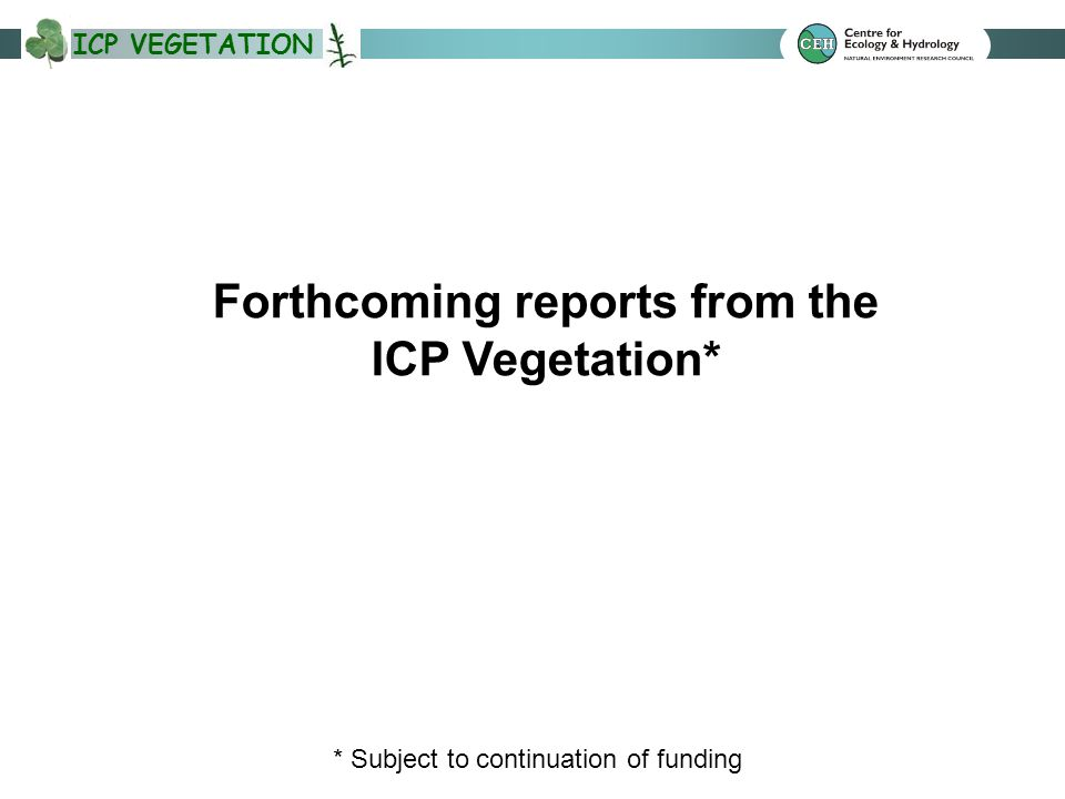 ICP VEGETATION Forthcoming reports from the ICP Vegetation* * Subject to continuation of funding