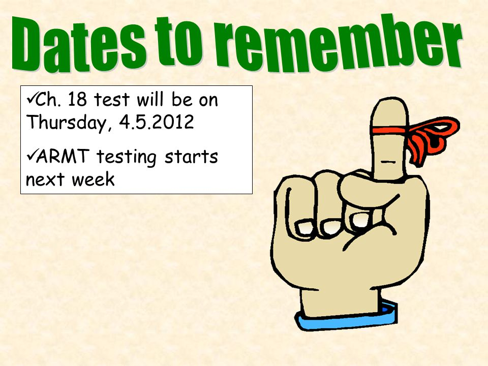 Ch. 18 test will be on Thursday, 4.5.2012 ARMT testing starts next week