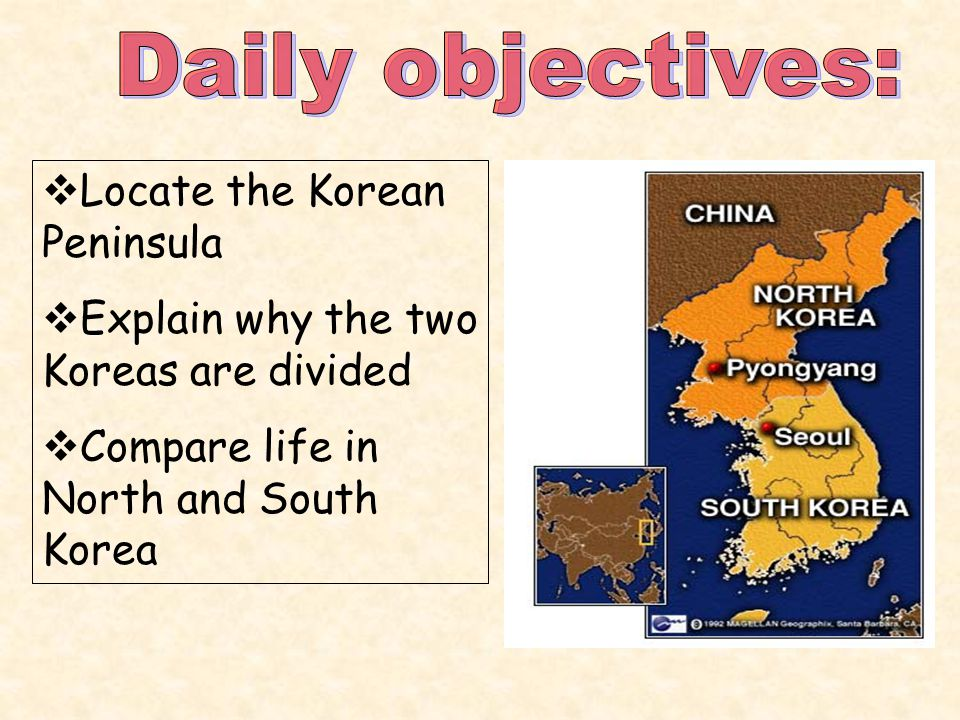  Locate the Korean Peninsula  Explain why the two Koreas are divided  Compare life in North and South Korea