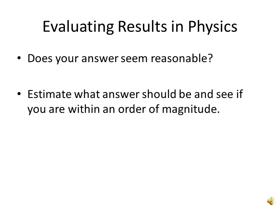 Evaluating Results in Physics Dimensional Analysis— It is your best tool!!.
