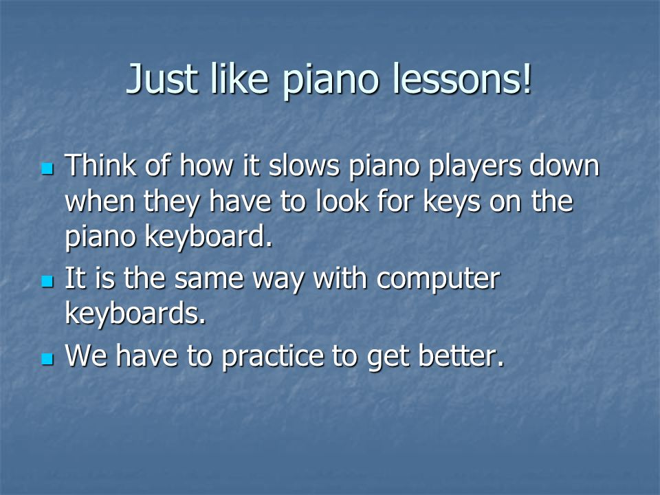 Just like piano lessons.