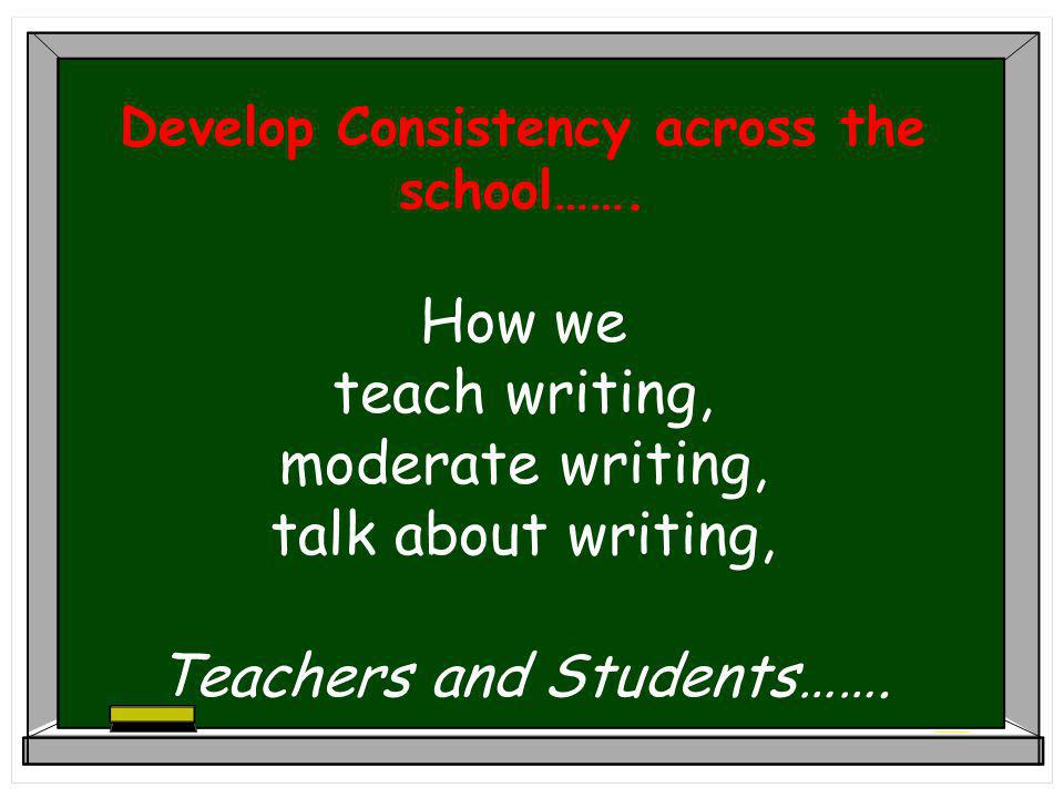 Develop Consistency across the school…….