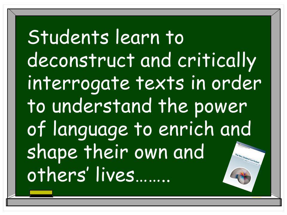 Students learn to deconstruct and critically interrogate texts in order to understand the power of language to enrich and shape their own and others' lives……..