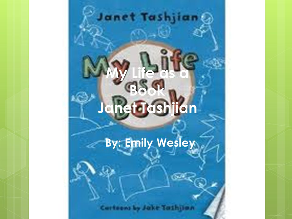 My Life as a Book Janet Tashjian By: Emily Wesley