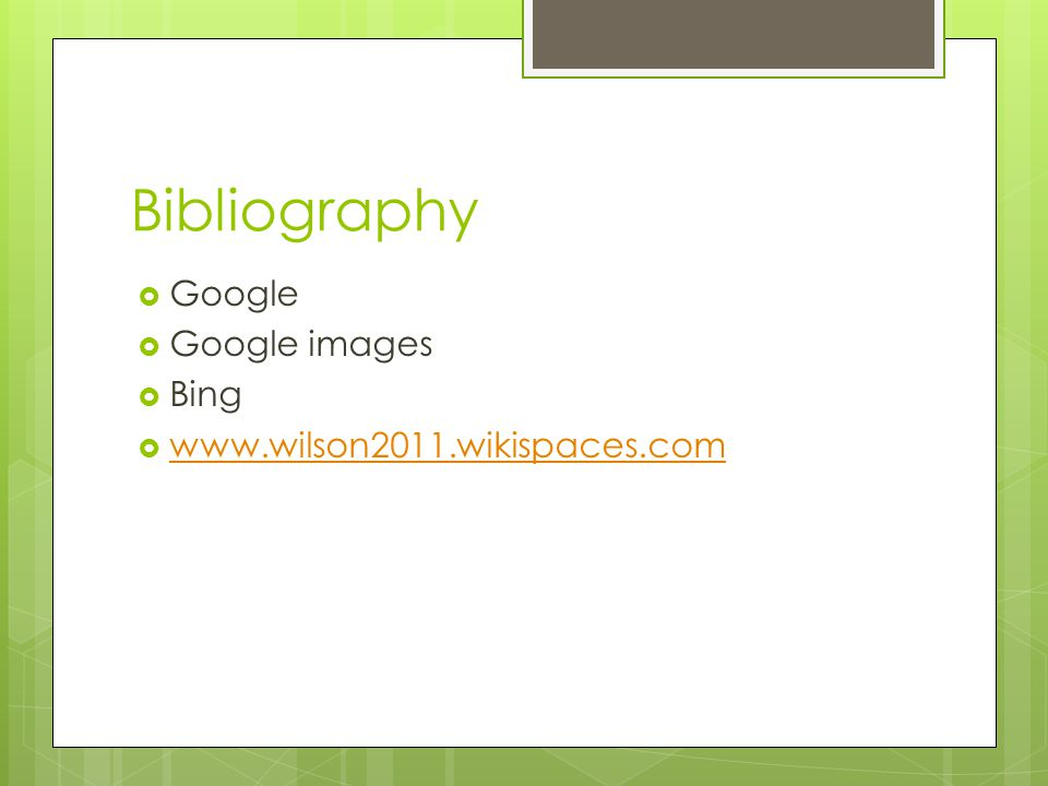 Bibliography  Google  Google images  Bing  www.wilson2011.wikispaces.com www.wilson2011.wikispaces.com