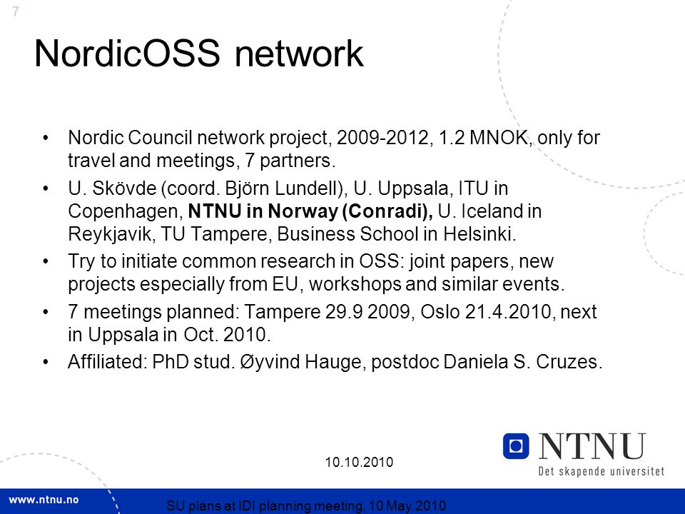 7 10.10.2010 SU plans at IDI planning meeting, 10 May 2010 NordicOSS network Nordic Council network project, 2009-2012, 1.2 MNOK, only for travel and meetings, 7 partners.