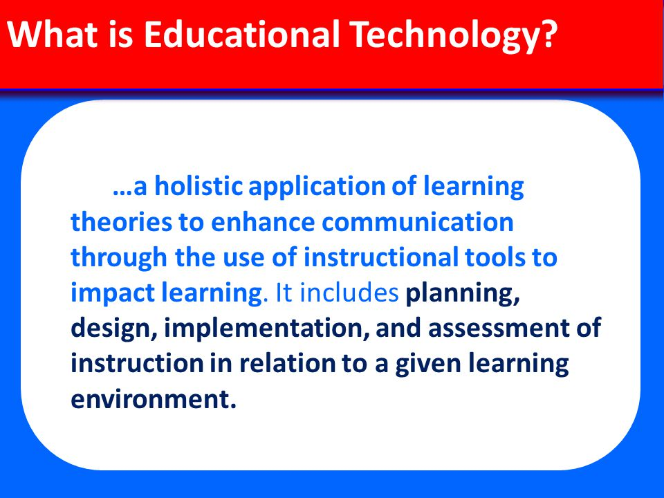 …a holistic application of learning theories to enhance communication through the use of instructional tools to impact learning.