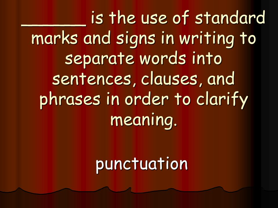 ______ is the use of standard marks and signs in writing to separate words into sentences, clauses, and phrases in order to clarify meaning.