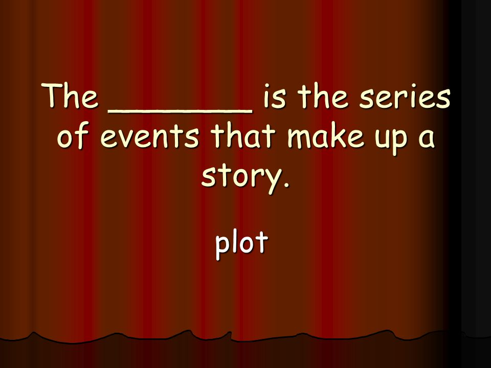 The _______ is the series of events that make up a story. plot