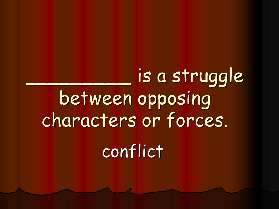 _________ is a struggle between opposing characters or forces. conflict